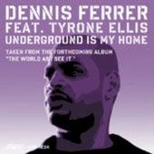 Underground Is My Home by Dennis Ferrer