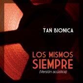 Los Mismos Siempre (Acoustic Version) de Tan Bionica
