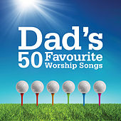 Dad's 50 Favourite Worship Songs by Various Artists