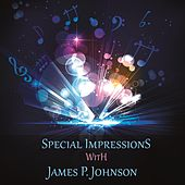 Special Impressions by James P. Johnson