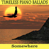Timeless Piano Ballads: Somewhere by The O'Neill Brothers Group
