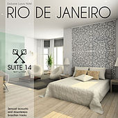 Exclusive Luxury Hotel Rio de Janeiro - Suite n°14 : Sensual Acoustic and Downtempo Brazilian Tracks by Various Artists