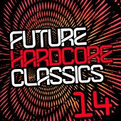 Future Hardcore Classics Vol. 14 - EP by Various Artists