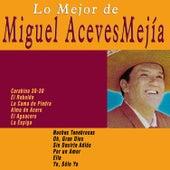 Lo Mejor de Miguel Aceves Mejía by Miguel Aceves Mejia