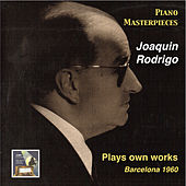Piano Masterpieces: Joaquin Rodrigo Plays Own Works (Recorded 1960) by Joaquin Rodrigo