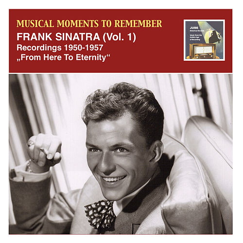 Musical Moments to Remember: Frank Sinatra, 'From Here To Eternity' (Recorded 1950-1957) by Frank Sinatra