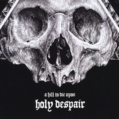 Holy Despair by A Hill To Die Upon