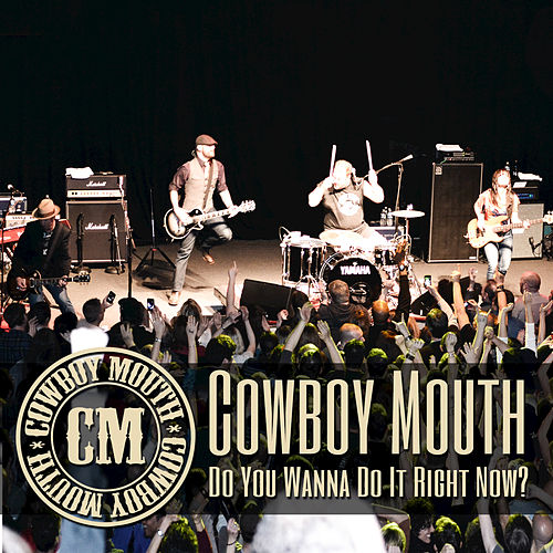 Do You Wanna Do It Right Now? by Cowboy Mouth