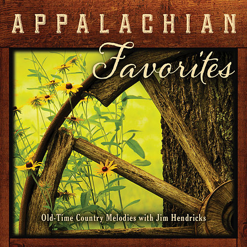 Appalachian Favorites: Old-Time Country Melodies by Jim Hendricks