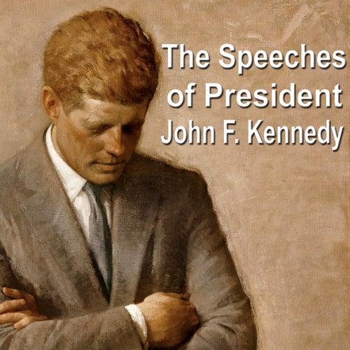 The Speeches of President John F. Kennedy by John F. Kennedy