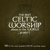 The Best Celtic Worship Album in the World… Ever! by Various Artists
