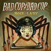 Boss Lady de Bad Cop Bad Cop