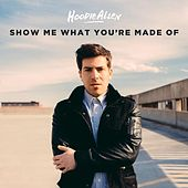 Show Me What You're Made Of von Hoodie Allen