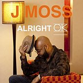 Alright Ok by J Moss