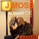Alright Ok by J Moss