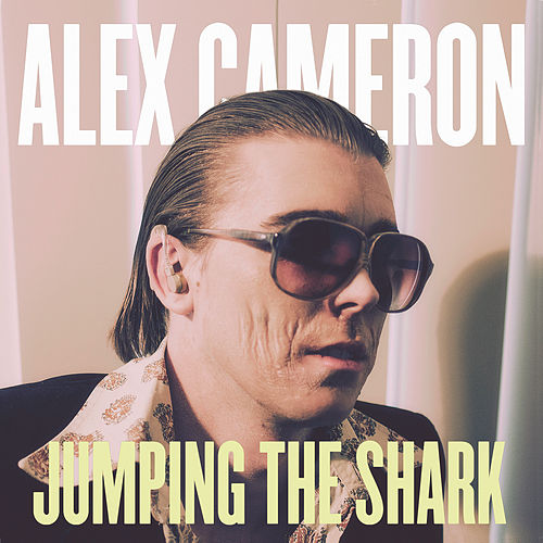 Jumping The Shark by Alex Cameron