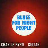 Blues for Night People (Remastered) von Charlie Byrd