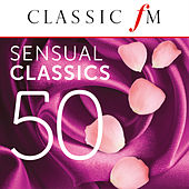 50 Sensual Classics (By Classic FM) by Various Artists