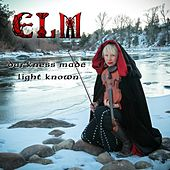 Darkness Made Light Known by Elm