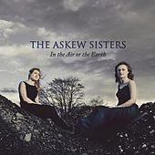 In the Air or the Earth by The Askew Sisters