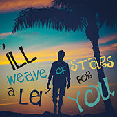 I'll Weave a Lei of Stars for You - An Eclectic Mix of Modern and Traditional Music from Hawaii! di Various Artists