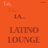 La, La, LA... LATINO LOUNGE von Various Artists