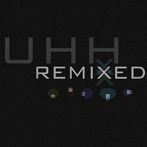 Uhh Remixed by Uh Huh Her