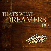 That's What Dreamers Do by Travis Tritt