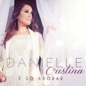 É Só Adorar de Danielle Cristina