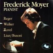 Frederick Moyer: Works by Reger, Walker, Ravel, Liszt/Busoni by Frederick Moyer (piano)