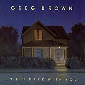 In The Dark With You by Greg Brown