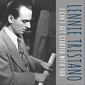 I Can't Get Started with You by Lennie Tristano