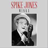 Minka de Spike Jones