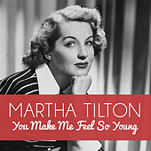 You Make Me Feel so Young by Martha Tilton