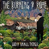 God Of Small Things by The Burning of Rome