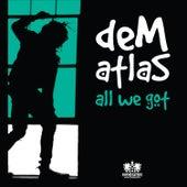 All We Got by deM atlaS