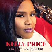 Sing Pray Love Vol. 1: Sing de Kelly Price