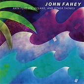 Rain Forests, Oceans, And Other Themes by John Fahey