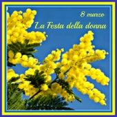 La festa delle donne (8 Marzo) (Una canzone dedicata a te) by Various Artists