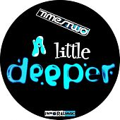 A Litte Deeper by Times Two
