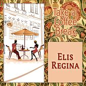 Take a Coffee Break von Elis Regina