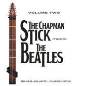 The Chapman Stick Meets the Beatles, Vol. Two by Michael Kollwitz