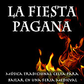 La Fiesta Pagana: Música Tradicional Celta para Bailar en una Feria Medieval. Canciones, Danzas y Sonido Ambiente. by Various Artists