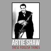 These Foolish Things by Artie Shaw