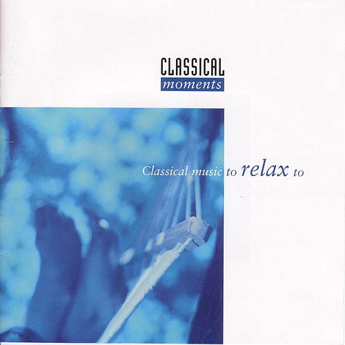 Classical Moments - Classical Music To Relax To by Jeno Jando