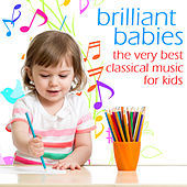 Brilliant Babies, The Very Best Classical Music For Kids: Mozart, Beethoven, Bach, Chopin & More! von Various Artists
