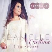 É Só Adorar (Playback) de Danielle Cristina