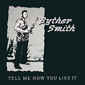 Tell Me How You Like It de Byther Smith