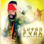 Get Rid a di Wicked by Lutan Fyah