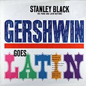 Gershwin Goes Latin by Stanley Black